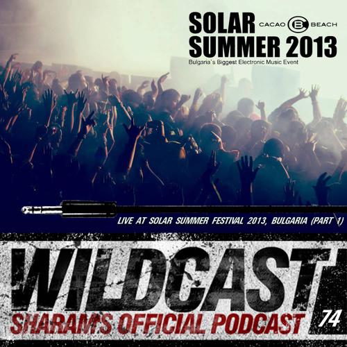 Wildcast 74 - Live From Bulgaria Solar Summer Festival 2013 (Part 1)