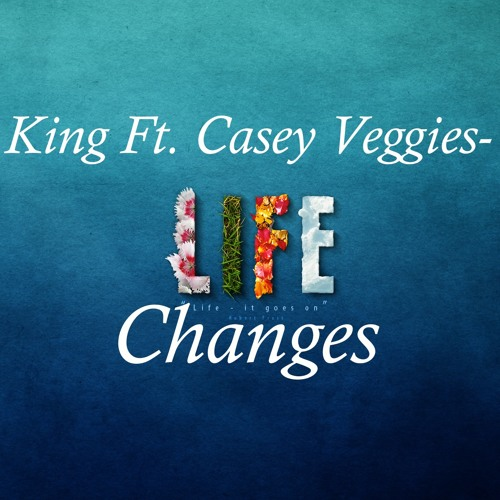 King-Life Changes Ft. Casey Veggies