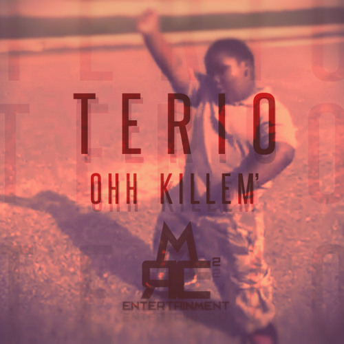 Terio - OHH KILL EM' Produced By Rcm2 (Download Below)
