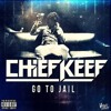 CHIEF KEEF - Go To Jail