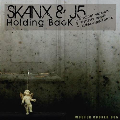SkanxAndJ5-HoldingBack(FishStixRMX) FORTHCOMING ON WOOFER COOKER!