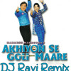 Akhiyon Se Goli Maare(Official Mix) DJ RAVI REMIX