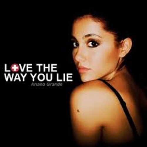 Love The Way You Lie ~ ariana grande
