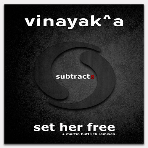 Vinayak^a - Set Her Free (Martin Buttrich Remix) [subtract music] release date August 13th