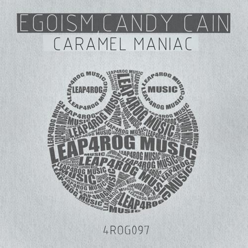 Egoism, Candy Cain - Caramel Maniac (Original Mix)