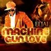 MACHINE GUN LOVE ~ ELJAI