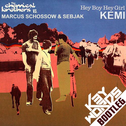 Marcus Schossow & Sebjak vs. Chemical Brother - Hey Kemi Boy , Hey Kemi Girl (k3ywords  bootleg)