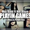 Moz Kidd Ft Blaze - Playin Games (Ladies.Is.Pimps.Too) [Prod.By Thangz]