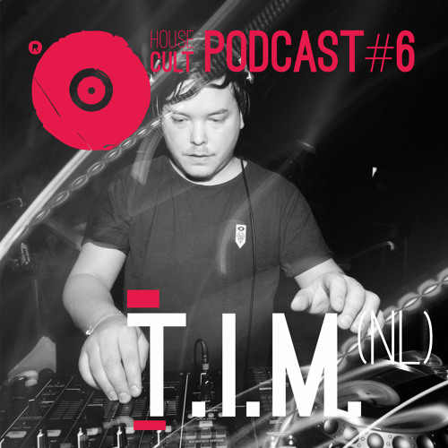 House Cult Podcast // 006 T.I.M. (NL)