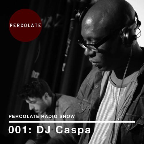 Percolate Radio Show - 001: DJ Caspa