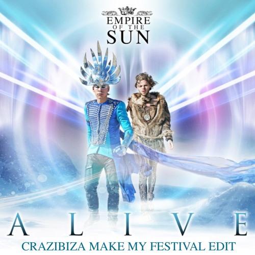 Empire Of The Sun- Alive Vs Arya ( Crazibiza Make My Festival Edit )