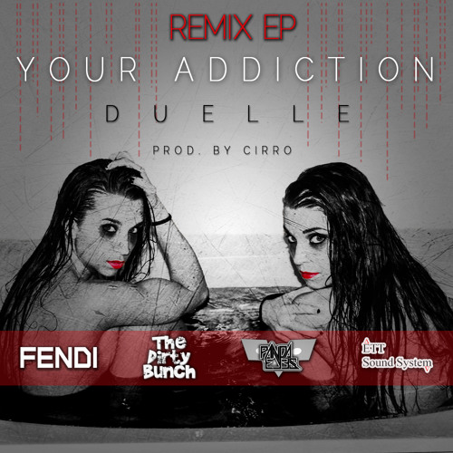 "Duelle - Your Addiction (The Dirty Bunch ""Bipolar"" Remix)"
