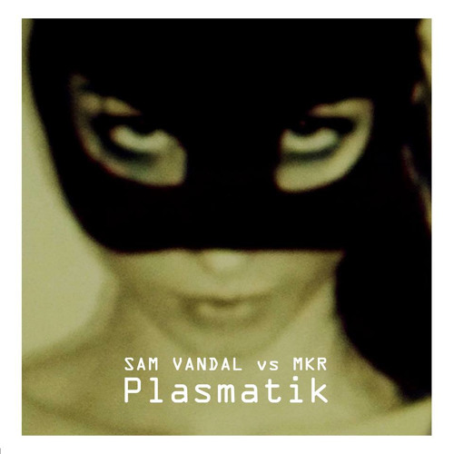 Sam Vandal Vs MKR - Plasmtatik(Original Mix)[Benefit Recordings]