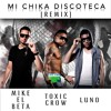 Mike El Beta & Luno - Mi Chika Discoteca (Remix) [feat. Toxic Crow]
