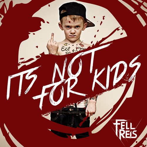 Fell Reis - Is  Not  For  Kids