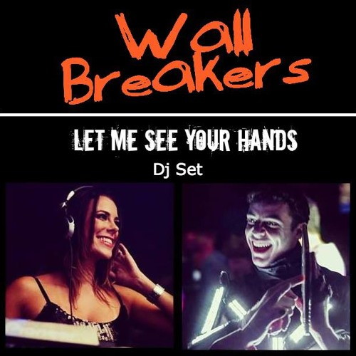 WallBreakers Dj Set - Let Me See Your Hands