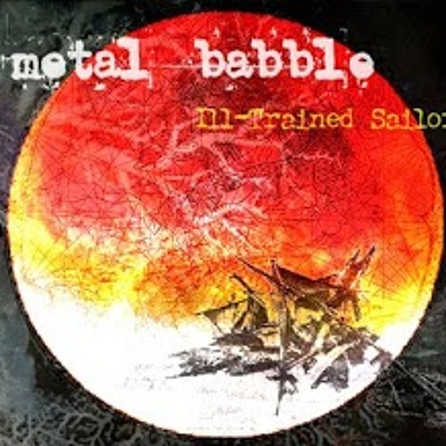 Metal Babble - 2005 - Ill-Trained Sailor