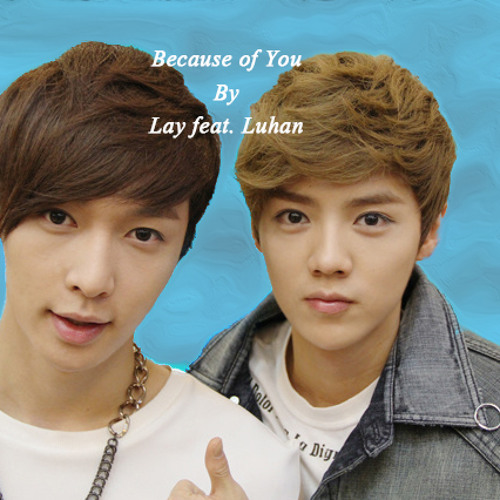 Because Of You - Lay feat. Luhan (EXO-M)