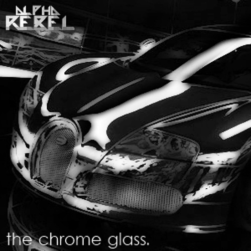 The Chrome Glass (Prelude)