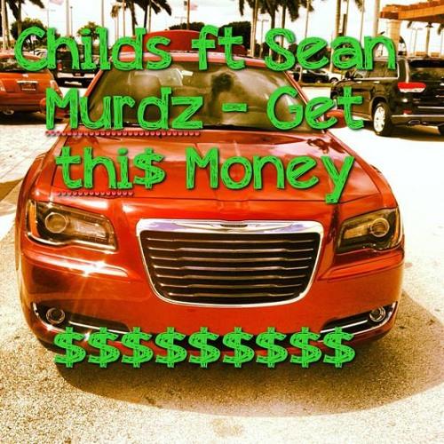 Childs - Ft Sean Murdz - Get This Money