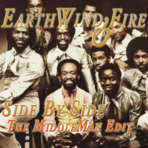 Earth, Wind & Fire - Side By Side (The MiddleMan Edit)