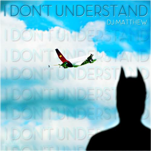 I Don't Understand (Original Mix)