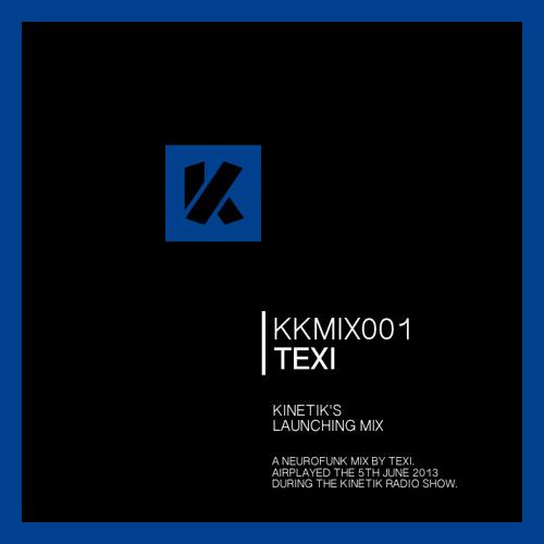 TEXI | 05.06.2013 | Kinetik's Launching Mix | KKMIX001