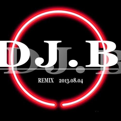 DJ.B Remix 2013.08.04