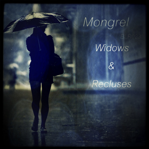 Mongrel - Fullest Feeling [BLR023 'Mongrel - Widows & Recluses EP']
