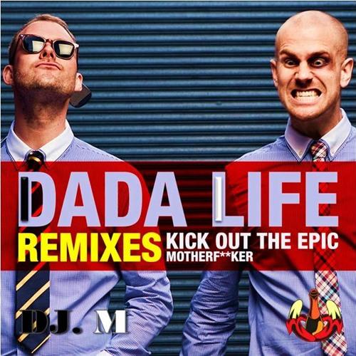 Dada Life - Kick Out The Epic Motherfucker (DJ. M Remix)