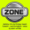 ZONE @ FUSION - DEBBY DS BIRTHDAY BASH - MARCH 2011 - DJ SAM WHITE - FREE DOWNLOAD