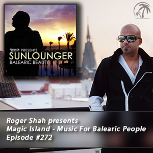 Roger Shah presents Magic Island - Music For Balearic People 272, 2nd hour
