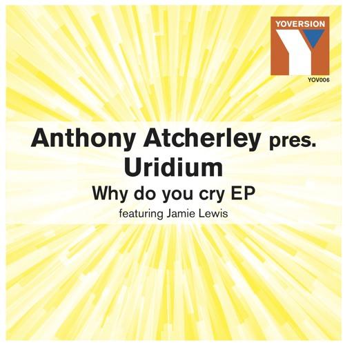 Anthony Atcherley Pres. Uridium ft Jamie Lewis - Why Do You Cry(Vocal mix)