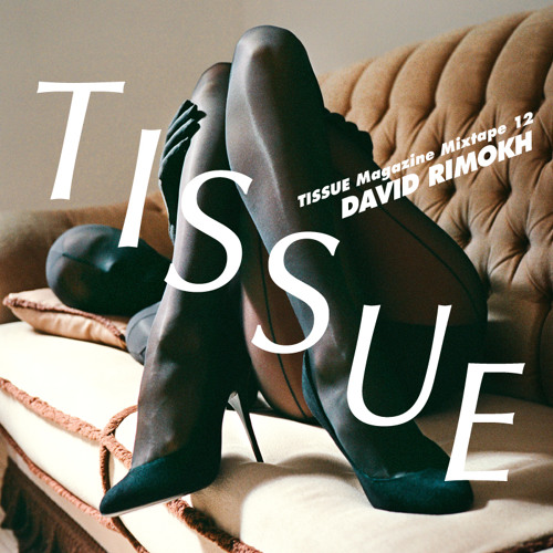 TISSUE Magazine Mixtape 12 by DAVID RIMOKH