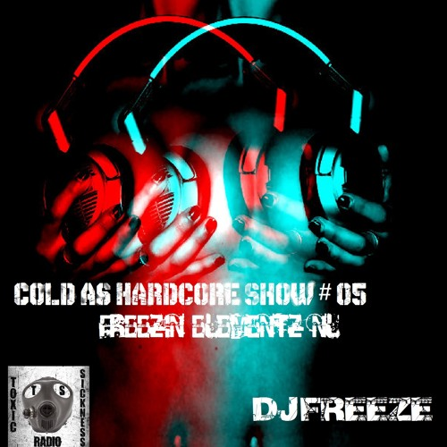 DJ FREEZE (NL) COLD AS HARDORE SHOW # 05 ON TOXIC SICKNESS / 7TH AUGUST / 2013
