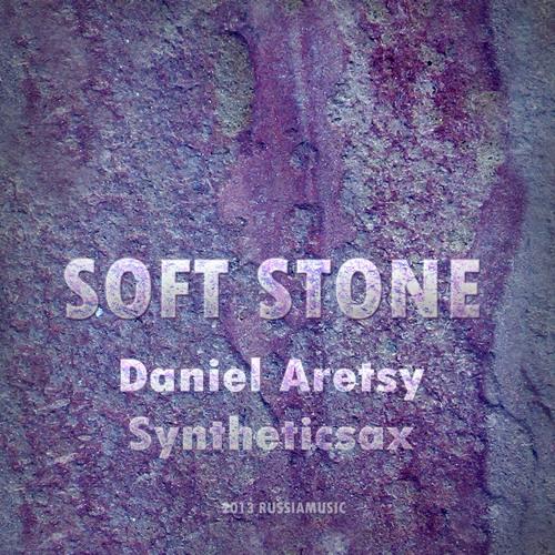 Daniel Aretsy & Syntheticsax – Soft Stone