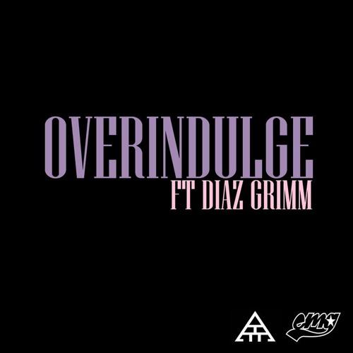 Overindulge Feat Diaz Grimm