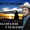 02 - JOSE LUIS FERNANDEZ - UNA COPA MAS Y TE OLVIDO