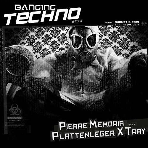Banging Techno sets 061 >> Pierre Memoria // Plattenleger X Tray