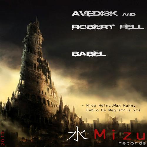 Avedisk and Robert Fell - Babel (Nico Heinz,Max Kuhn And Fabio De Magistris Vrs)