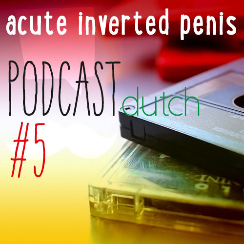 ACUTE INVERTED PENIS YO! (Podcast #5)