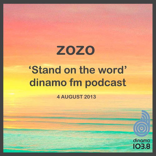 Zozo  ''Stand on the word''   Dinamo Fm Podcast  04 August /2013
