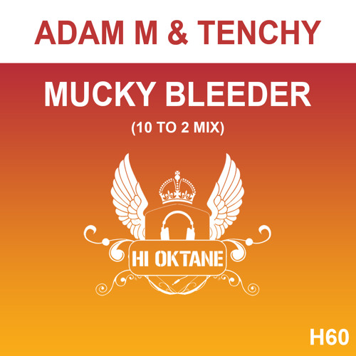 HI OKT 060 - Adam M & Tenchy - Mucky Bleeder (10 To 2 Mix)