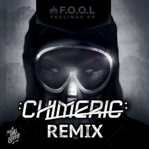 F.O.O.L - Feelings (Chimeric Remix)