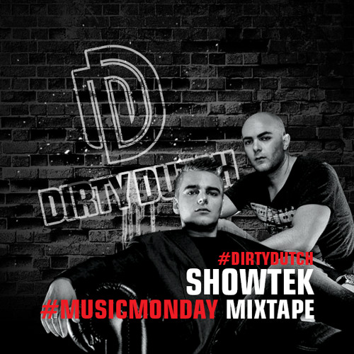 Showtek - Dirty Dutch #MusicMonday Mixtape - 05.08.2013