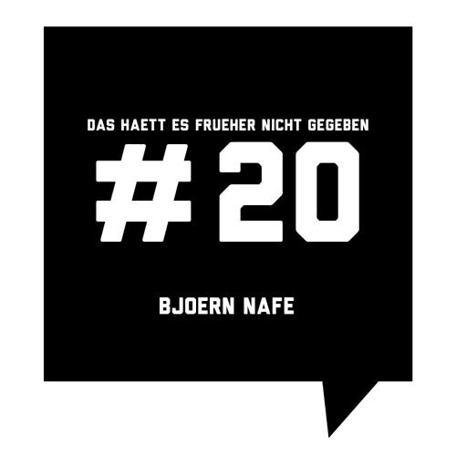 Das haett es frueher nicht gegeben #20: Bjoern Nafe