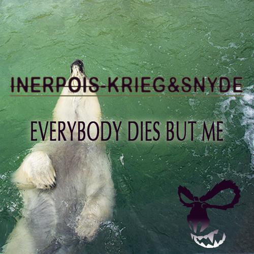 Inerpois & Krieg-Everybody dies But Me