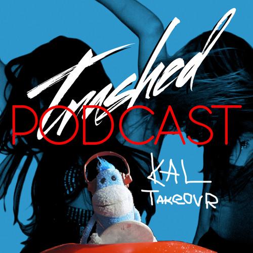 Tommy Trash - Trashed Episode 007 (Kal Takeover)