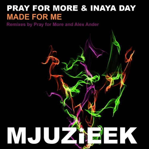 Pray For More & Inaya Day - Made for Me (Alex Ander Soulful Bliss)