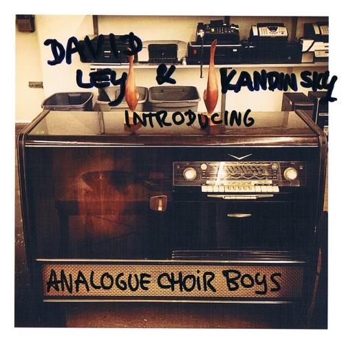 David Ley & Kandinsky introducing: Analogue Choir Boys